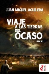 Viaje a las Tierras del Ocaso. Juan Miguel Aguilera